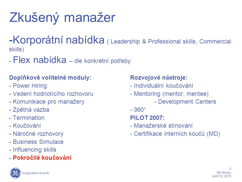 5 GE Money April 12, 2015 Zkušený manažer -Korporátní nabídka ( Leadership & Professional skills, Commercial skills) - Flex nabídka – dle konkrétní po