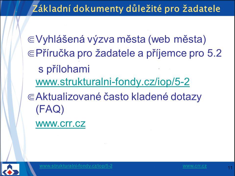www.strukturalni-fondy.cz/iop/5-2www.strukturalni-fondy.cz/iop/5-2 www.crr.czwww.crr.cz 11 Základní dokumenty důležité pro žadatele ⋐ Vyhlášená výzva města (web města) ⋐ Příručka pro žadatele a příjemce pro 5.2 s přílohami www.strukturalni-fondy.cz/iop/5-2 www.strukturalni-fondy.cz/iop/5-2 ⋐ Aktualizované často kladené dotazy (FAQ) www.crr.cz