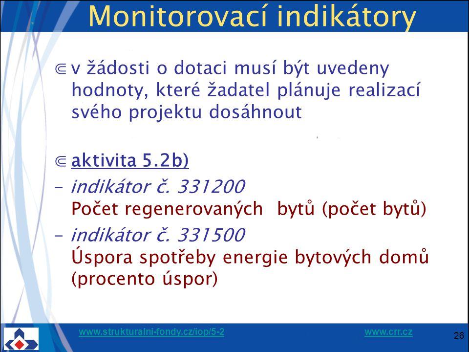 www.strukturalni-fondy.cz/iop/5-2www.strukturalni-fondy.cz/iop/5-2 www.crr.czwww.crr.cz 26 Monitorovací indikátory ⋐v žádosti o dotaci musí být uvedeny hodnoty, které žadatel plánuje realizací svého projektu dosáhnout ⋐aktivita 5.2b) - indikátor č.