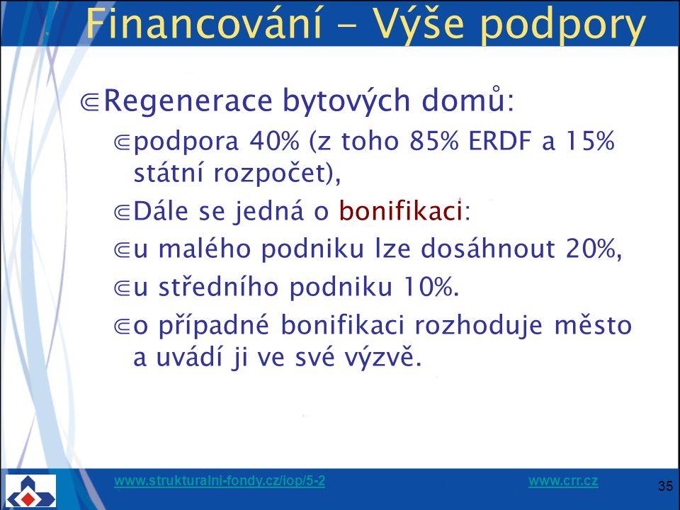www.strukturalni-fondy.cz/iop/5-2www.strukturalni-fondy.cz/iop/5-2 www.crr.czwww.crr.cz 35 Financování - Výše podpory ⋐Regenerace bytových domů: ⋐podpora 40% (z toho 85% ERDF a 15% státní rozpočet), ⋐Dále se jedná o bonifikaci: ⋐u malého podniku lze dosáhnout 20%, ⋐u středního podniku 10%.