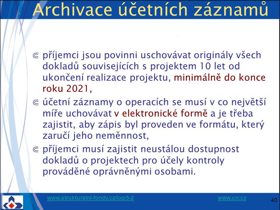 www.strukturalni-fondy.cz/iop/5-2www.strukturalni-fondy.cz/iop/5-2 www.crr.czwww.crr.cz 40 Archivace účetních záznamů ⋐příjemci jsou povinni uschovávat originály všech dokladů souvisejících s projektem 10 let od ukončení realizace projektu, minimálně do konce roku 2021, ⋐účetní záznamy o operacích se musí v co největší míře uchovávat v elektronické formě a je třeba zajistit, aby zápis byl proveden ve formátu, který zaručí jeho neměnnost, ⋐příjemci musí zajistit neustálou dostupnost dokladů o projektech pro účely kontroly prováděné oprávněnými osobami.