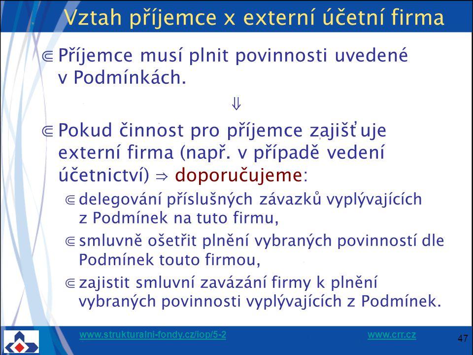 www.strukturalni-fondy.cz/iop/5-2www.strukturalni-fondy.cz/iop/5-2 www.crr.czwww.crr.cz 47 Vztah příjemce x externí účetní firma ⋐Příjemce musí plnit povinnosti uvedené v Podmínkách.