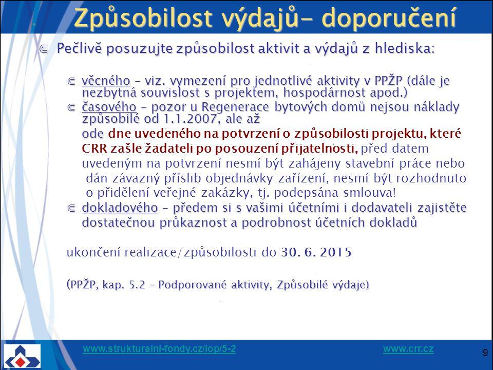 www.strukturalni-fondy.cz/iop/5-2www.strukturalni-fondy.cz/iop/5-2 www.crr.czwww.crr.cz 9 Způsobilost výdajů- doporučení ⋐Pečlivě posuzujte způsobilost aktivit a výdajů z hlediska: ⋐věcného – viz.
