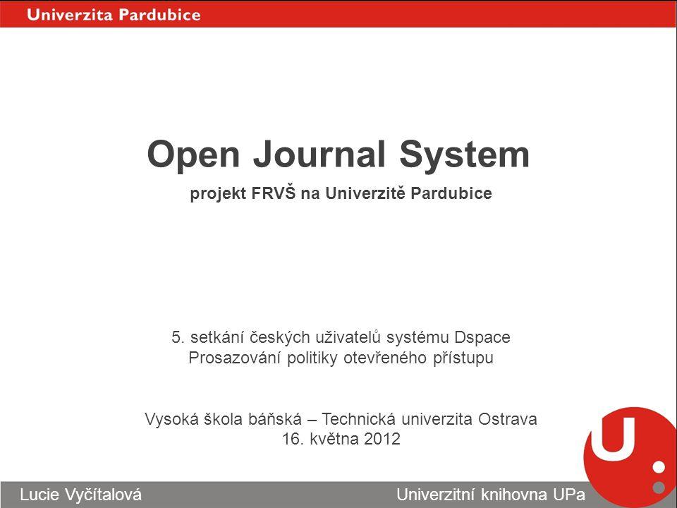 Open Journal System Lucie Vyčítalová Univerzitní knihovna UPa 5.