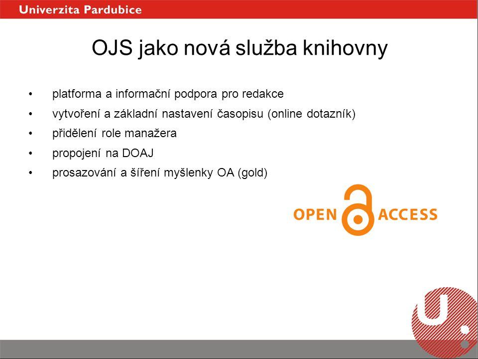 OJS jako nová služba knihovny platforma a informační podpora pro redakce vytvoření a základní nastavení časopisu (online dotazník) přidělení role manažera propojení na DOAJ prosazování a šíření myšlenky OA (gold)