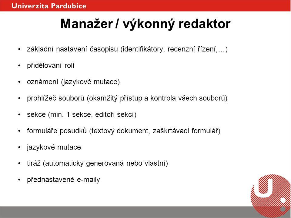 Manažer / výkonný redaktor základní nastavení časopisu (identifikátory, recenzní řízení,…) přidělování rolí oznámení (jazykové mutace) prohlížeč souborů (okamžitý přístup a kontrola všech souborů) sekce (min.