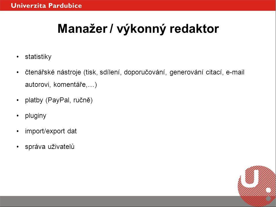 Manažer / výkonný redaktor statistiky čtenářské nástroje (tisk, sdílení, doporučování, generování citací, e-mail autorovi, komentáře,…) platby (PayPal, ručně) pluginy import/export dat správa uživatelů