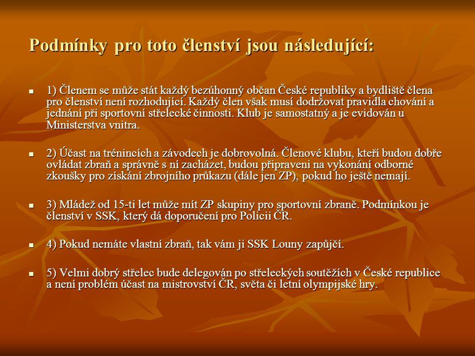 Podmínky pro toto členství jsou následující: 1) Členem se může stát každý bezúhonný občan České republiky a bydliště člena pro členství není rozhodující.