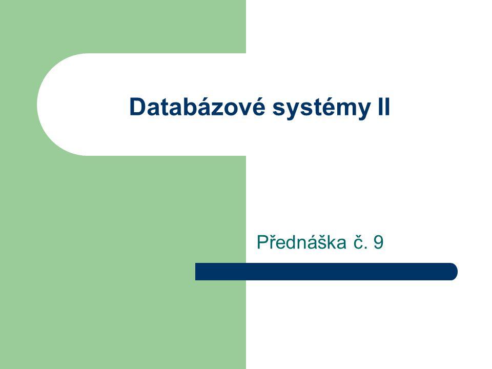 Databázové systémy II Přednáška č. 9