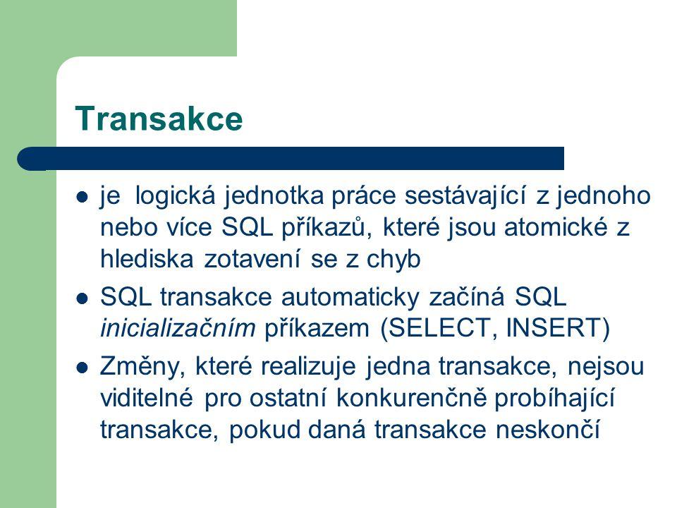 Transakce je logická jednotka práce sestávající z jednoho nebo více SQL příkazů, které jsou atomické z hlediska zotavení se z chyb SQL transakce automaticky začíná SQL inicializačním příkazem (SELECT, INSERT) Změny, které realizuje jedna transakce, nejsou viditelné pro ostatní konkurenčně probíhající transakce, pokud daná transakce neskončí