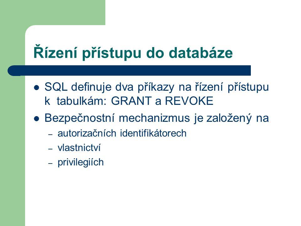 Řízení přístupu do databáze SQL definuje dva příkazy na řízení přístupu k tabulkám: GRANT a REVOKE Bezpečnostní mechanizmus je založený na – autorizačních identifikátorech – vlastnictví – privilegiích