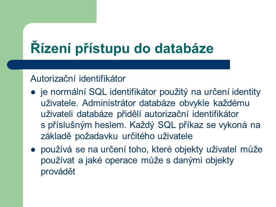 Řízení přístupu do databáze Autorizační identifikátor je normální SQL identifikátor použitý na určení identity uživatele.