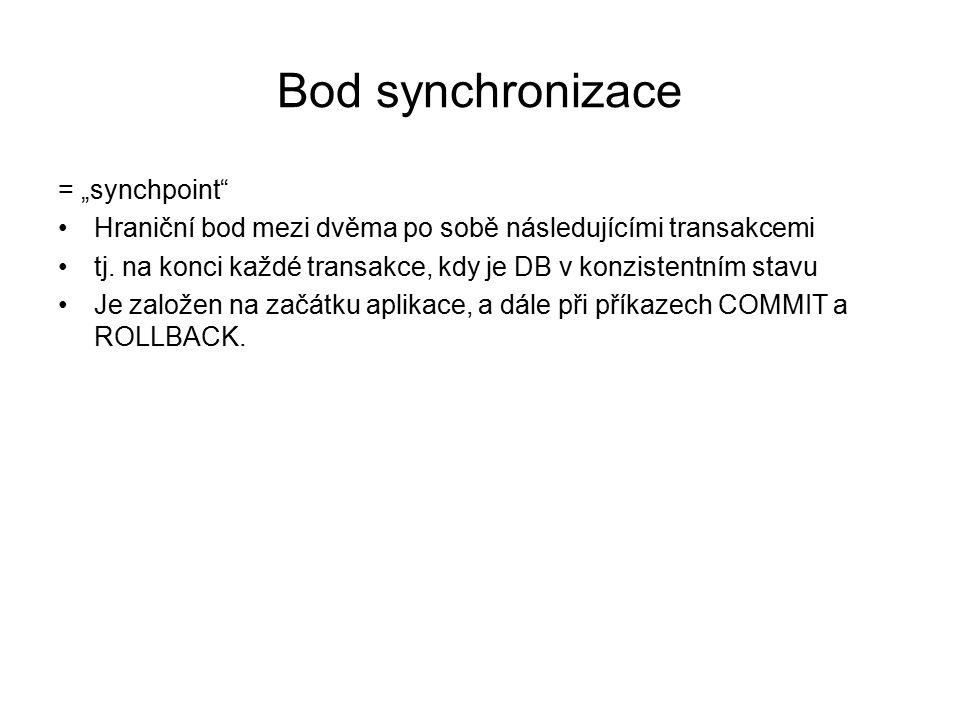 """Bod synchronizace = """"synchpoint"""" Hraniční bod mezi dvěma po sobě následujícími transakcemi tj. na konci každé transakce, kdy je DB v konzistentním sta"""