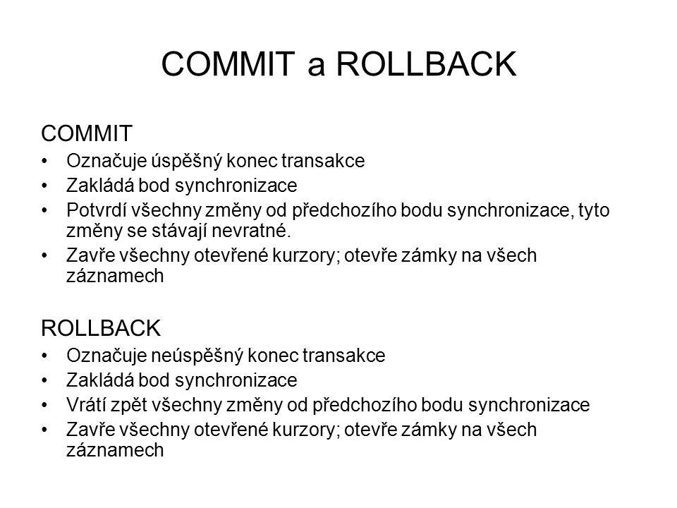 COMMIT a ROLLBACK COMMIT Označuje úspěšný konec transakce Zakládá bod synchronizace Potvrdí všechny změny od předchozího bodu synchronizace, tyto změny se stávají nevratné.