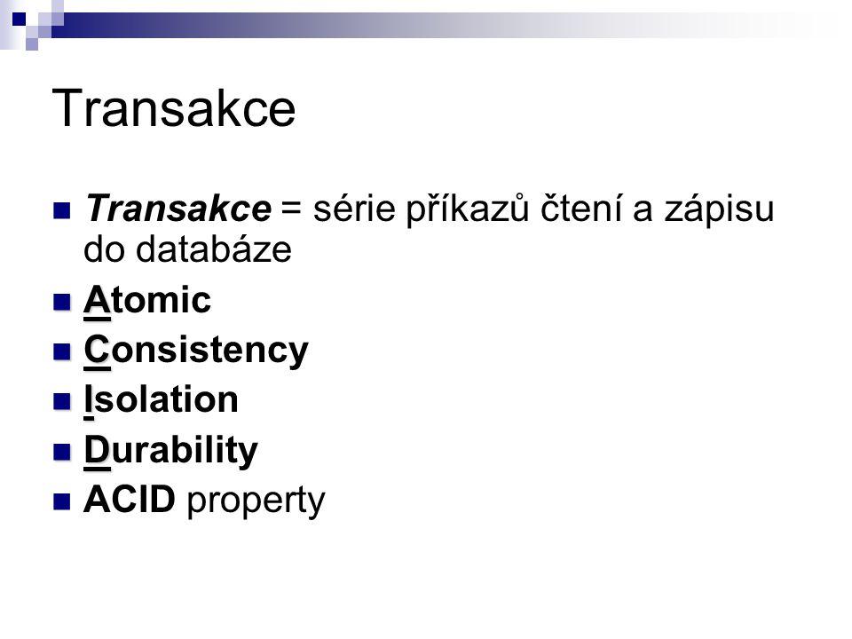 Transakce Transakce = série příkazů čtení a zápisu do databáze A Atomic C Consistency I Isolation D Durability ACID property