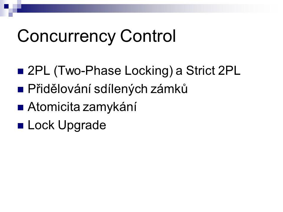 Concurrency Control 2PL (Two-Phase Locking) a Strict 2PL Přidělování sdílených zámků Atomicita zamykání Lock Upgrade