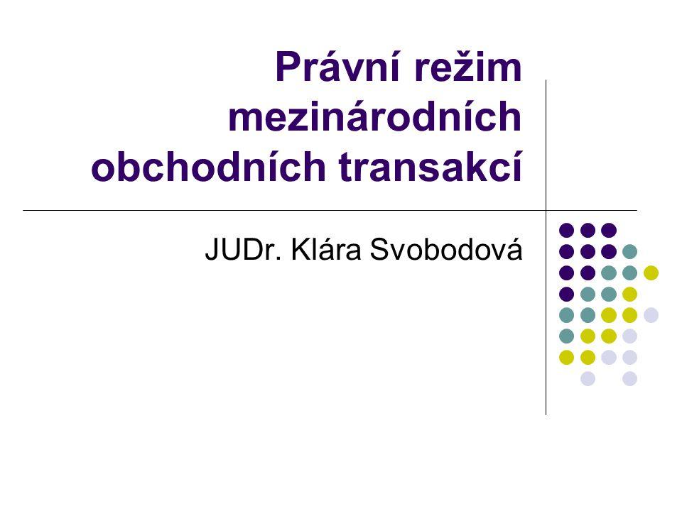 Právní režim mezinárodních obchodních transakcí JUDr. Klára Svobodová