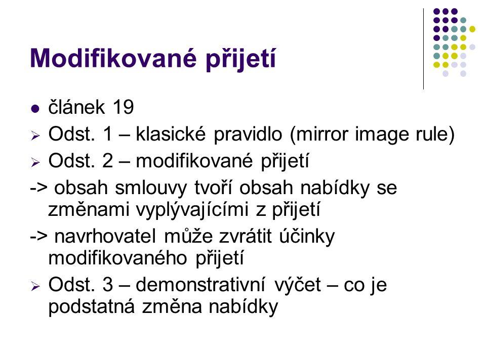 Modifikované přijetí článek 19  Odst. 1 – klasické pravidlo (mirror image rule)  Odst. 2 – modifikované přijetí -> obsah smlouvy tvoří obsah nabídky