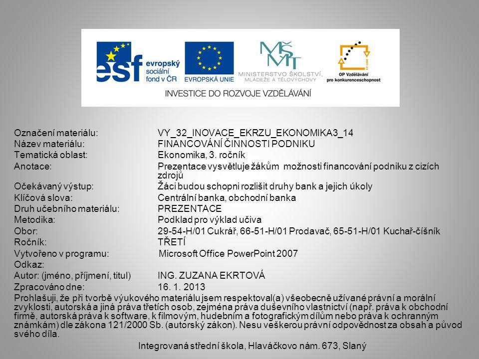 Označení materiálu: VY_32_INOVACE_EKRZU_EKONOMIKA3_14 Název materiálu:FINANCOVÁNÍ ČINNOSTI PODNIKU Tematická oblast:Ekonomika, 3.