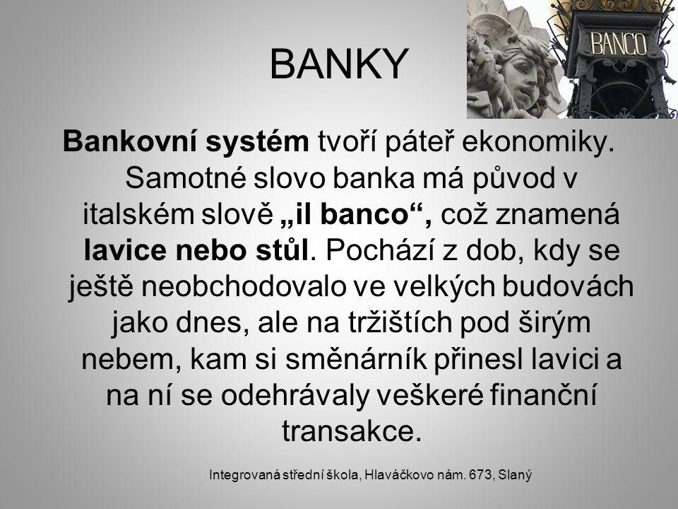 BANKY Bankovní systém tvoří páteř ekonomiky.