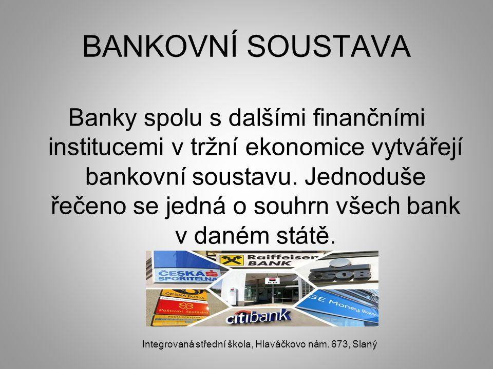BANKOVNÍ SOUSTAVA Banky spolu s dalšími finančními institucemi v tržní ekonomice vytvářejí bankovní soustavu.