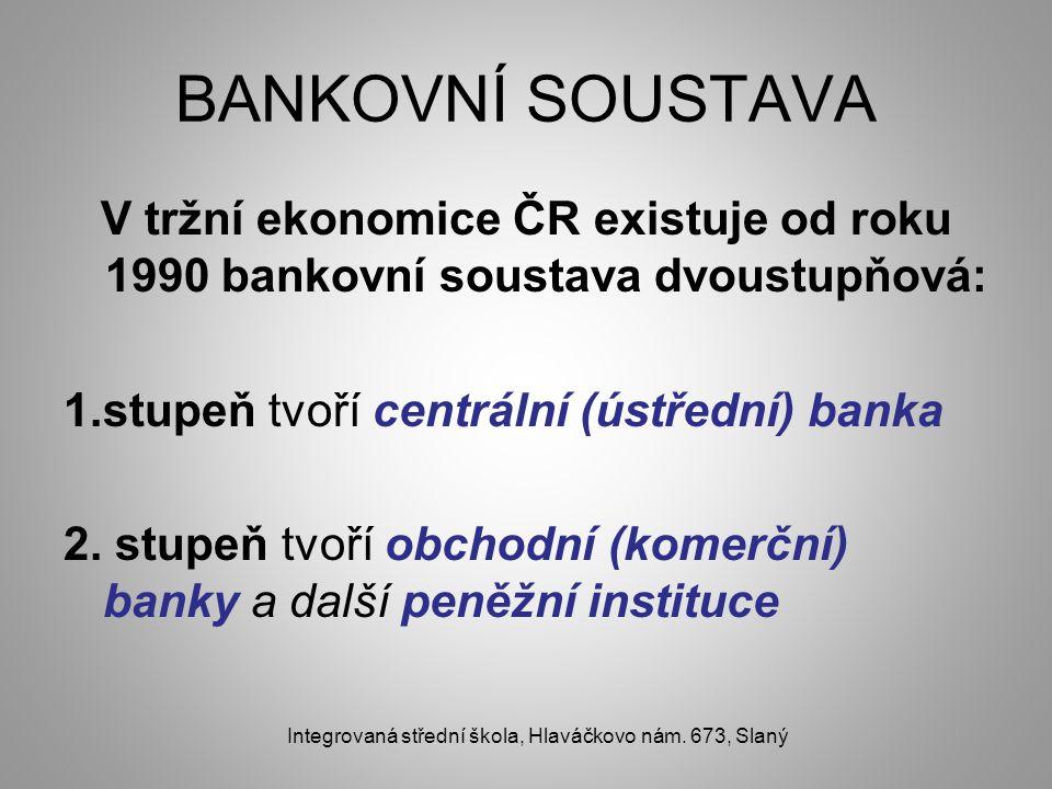 BANKOVNÍ SOUSTAVA V tržní ekonomice ČR existuje od roku 1990 bankovní soustava dvoustupňová: 1.stupeň tvoří centrální (ústřední) banka 2.