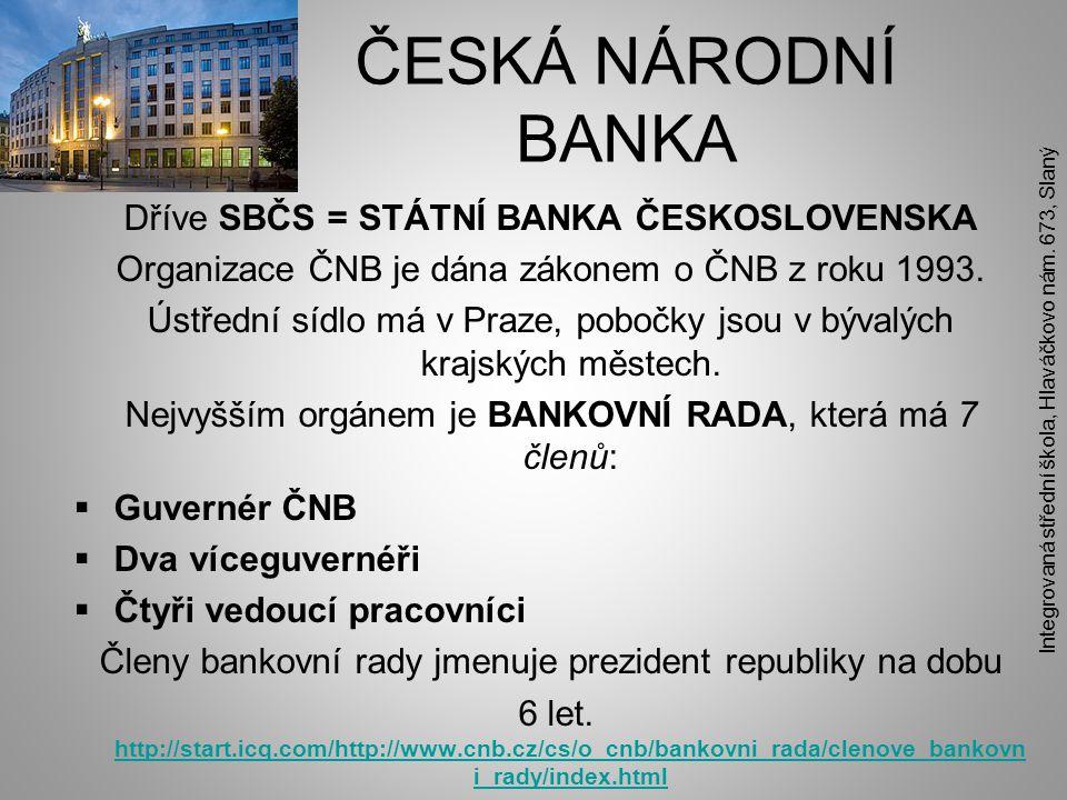 ČESKÁ NÁRODNÍ BANKA Dříve SBČS = STÁTNÍ BANKA ČESKOSLOVENSKA Organizace ČNB je dána zákonem o ČNB z roku 1993.