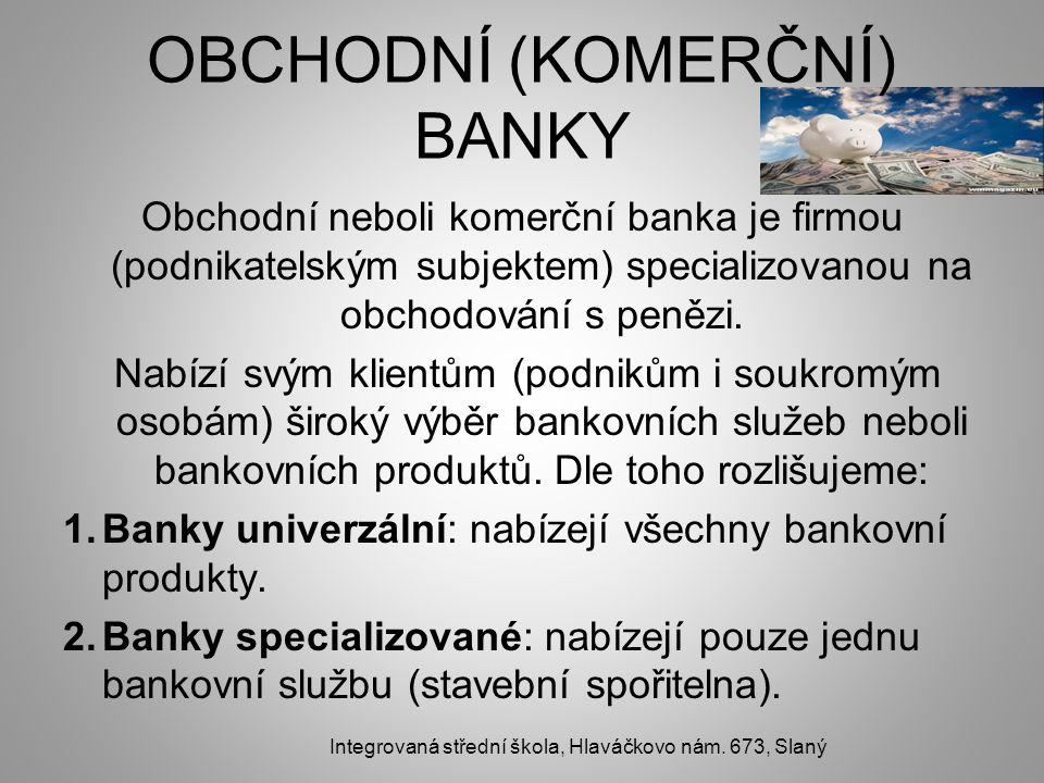 OBCHODNÍ (KOMERČNÍ) BANKY Obchodní neboli komerční banka je firmou (podnikatelským subjektem) specializovanou na obchodování s penězi.