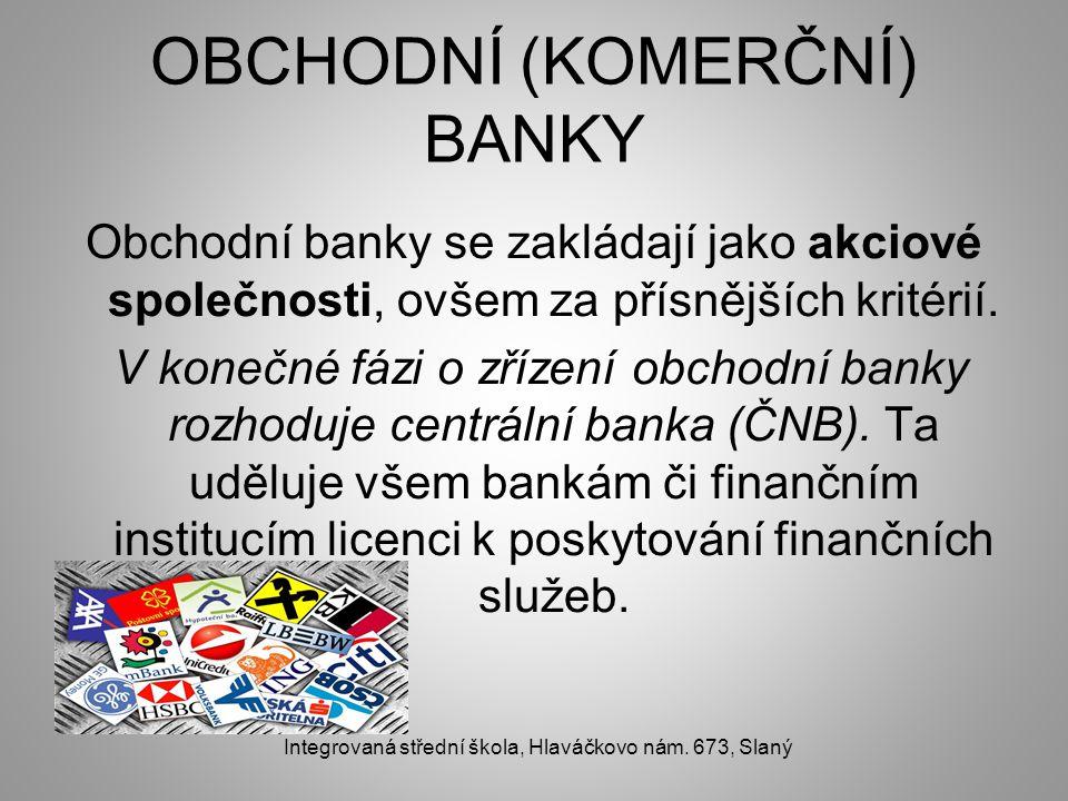 OBCHODNÍ (KOMERČNÍ) BANKY Obchodní banky se zakládají jako akciové společnosti, ovšem za přísnějších kritérií.