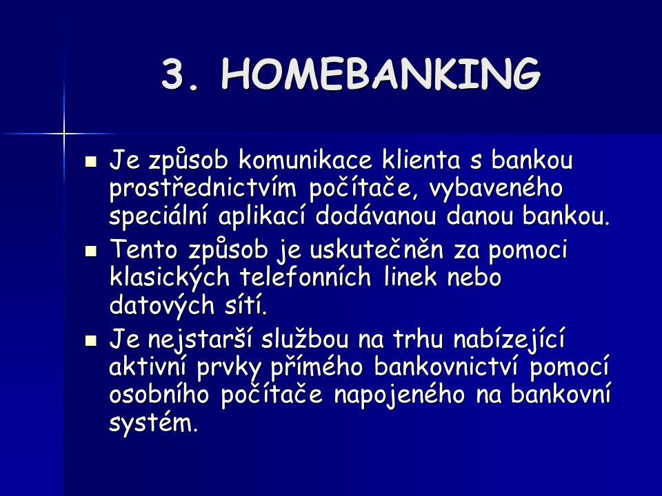 3. HOMEBANKING Je způsob komunikace klienta s bankou prostřednictvím počítače, vybaveného speciální aplikací dodávanou danou bankou. Je způsob komunik