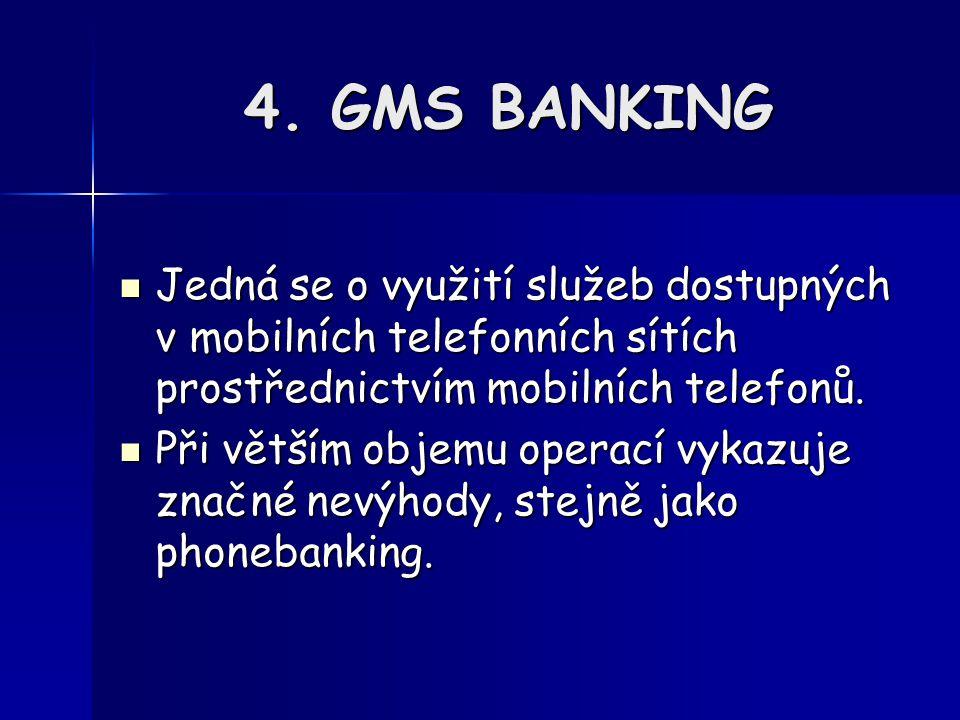 4. GMS BANKING Jedná se o využití služeb dostupných v mobilních telefonních sítích prostřednictvím mobilních telefonů. Jedná se o využití služeb dostu
