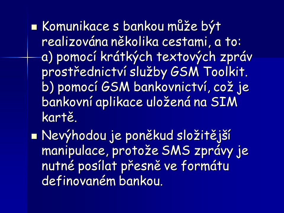 Komunikace s bankou může být realizována několika cestami, a to: a) pomocí krátkých textových zpráv prostřednictví služby GSM Toolkit.