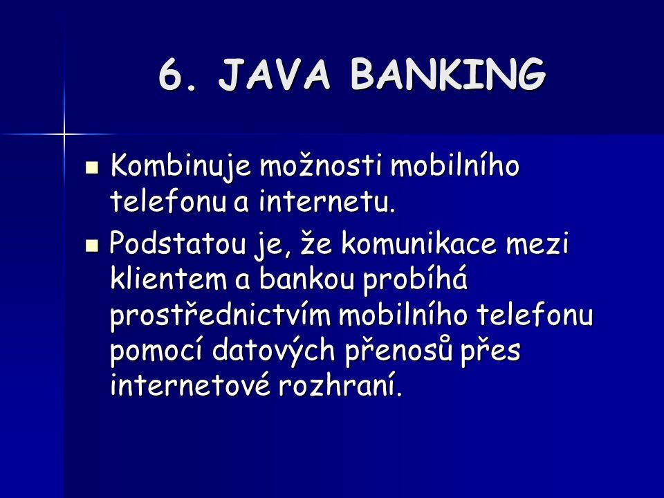 6. JAVA BANKING Kombinuje možnosti mobilního telefonu a internetu.