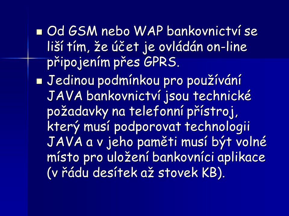 Od GSM nebo WAP bankovnictví se liší tím, že účet je ovládán on-line připojením přes GPRS.
