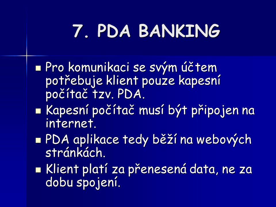 7. PDA BANKING Pro komunikaci se svým účtem potřebuje klient pouze kapesní počítač tzv.