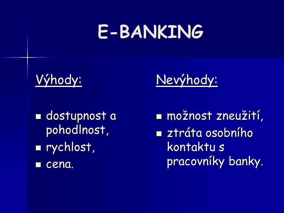 E-BANKING Výhody: dostupnost a pohodlnost, dostupnost a pohodlnost, rychlost, rychlost, cena.