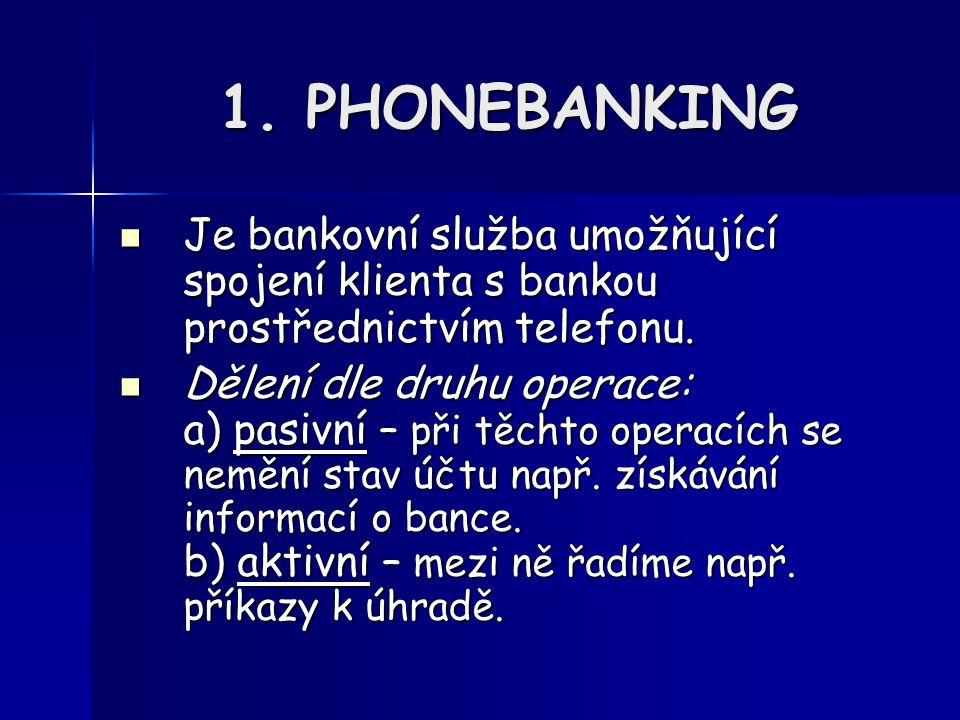 1. PHONEBANKING Je bankovní služba umožňující spojení klienta s bankou prostřednictvím telefonu.