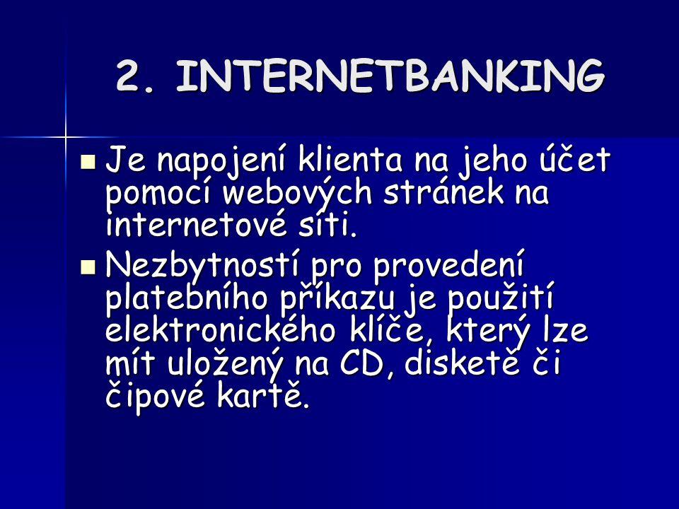 2. INTERNETBANKING Je napojení klienta na jeho účet pomocí webových stránek na internetové síti.