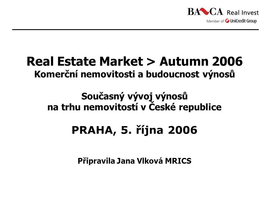 Real Estate Market > Autumn 2006 Komerční nemovitosti a budoucnost výnosů Současný vývoj výnosů na trhu nemovitostí v České republice PRAHA, 5. října