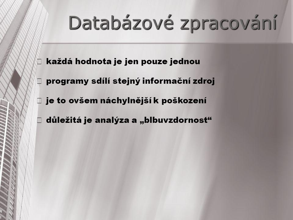 Databázové zpracování  každá hodnota je jen pouze jednou  programy sdílí stejný informační zdroj  je to ovšem náchylnější k poškození  důležitá je