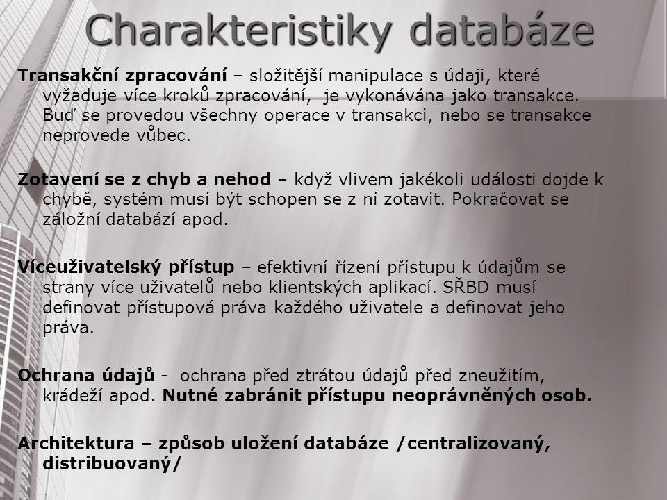 Charakteristiky databáze Transakční zpracování – složitější manipulace s údaji, které vyžaduje více kroků zpracování, je vykonávána jako transakce. Bu