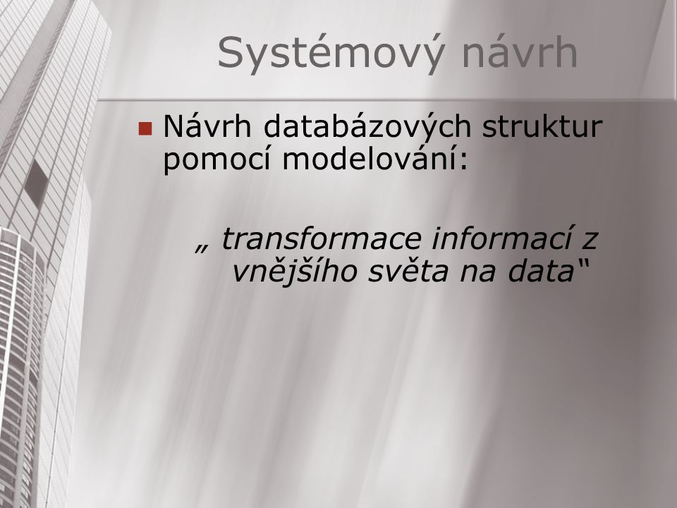 """Systémový návrh Návrh databázových struktur pomocí modelování: """" transformace informací z vnějšího světa na data"""""""