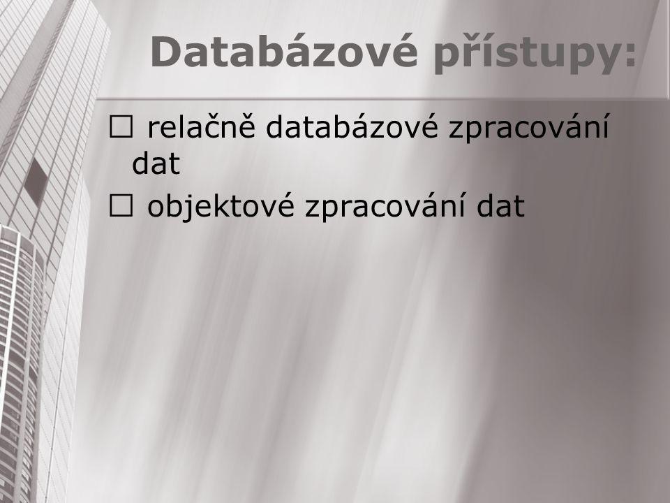 Databázové přístupy:  relačně databázové zpracování dat  objektové zpracování dat