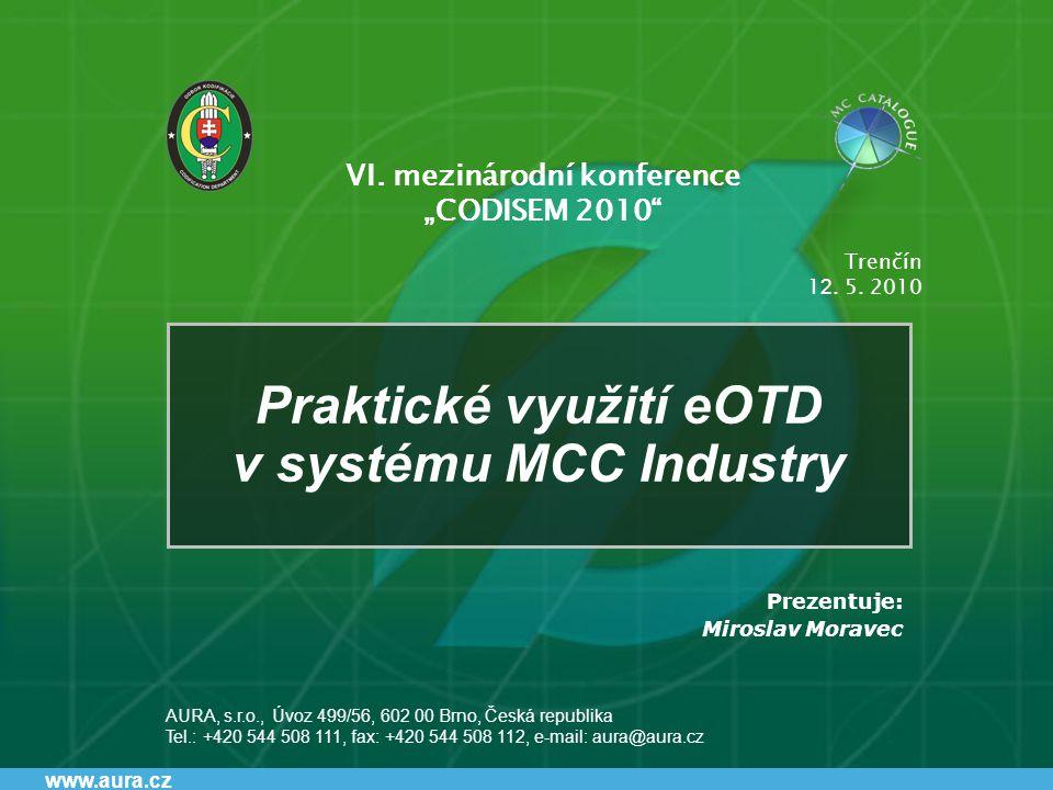 www.aura.cz Praktické využití eOTD v systému MCC Industry AURA, s.r.o., Úvoz 499/56, 602 00 Brno, Česká republika Tel.: +420 544 508 111, fax: +420 54