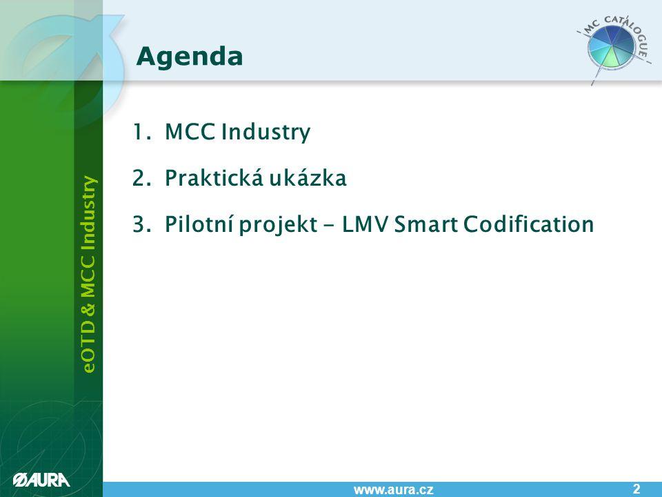 eOTD & MCC Industry www.aura.cz 2 Agenda 1.MCC Industry 2.Praktická ukázka 3.Pilotní projekt - LMV Smart Codification
