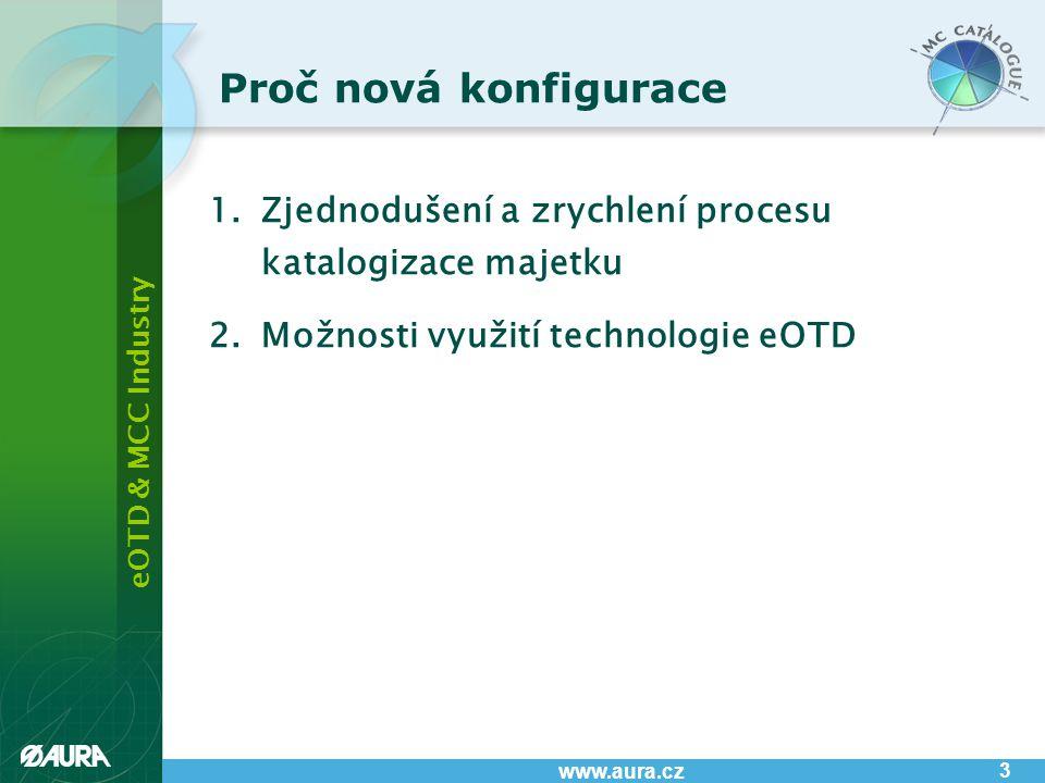eOTD & MCC Industry www.aura.cz 3 Proč nová konfigurace 1.Zjednodušení a zrychlení procesu katalogizace majetku 2.Možnosti využití technologie eOTD