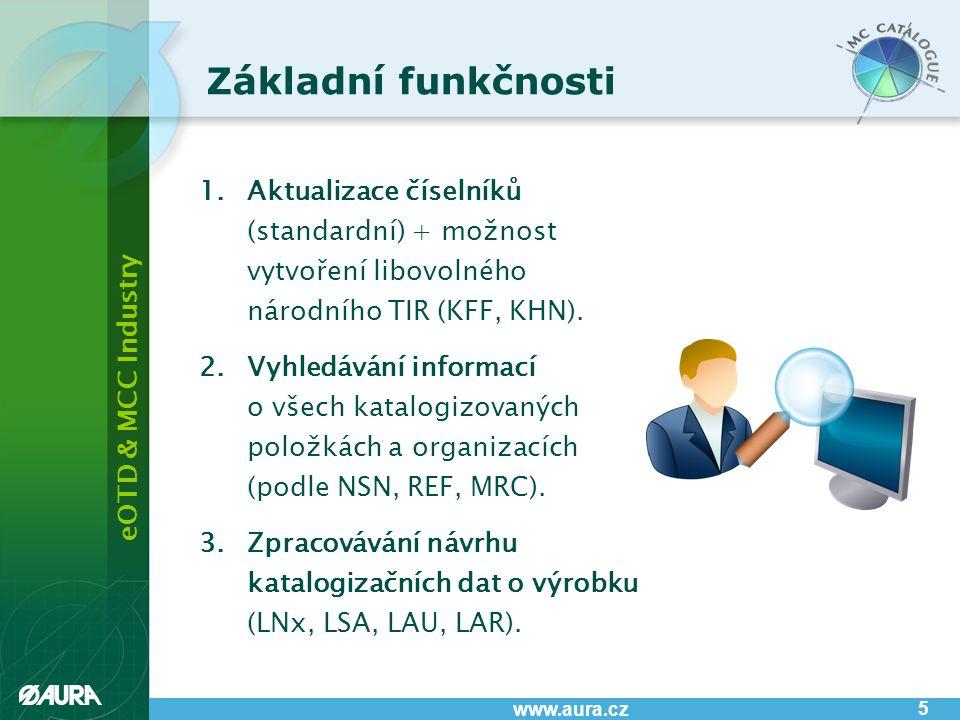 eOTD & MCC Industry www.aura.cz 5 Základní funkčnosti 1.Aktualizace číselníků (standardní) + možnost vytvoření libovolného národního TIR (KFF, KHN). 2