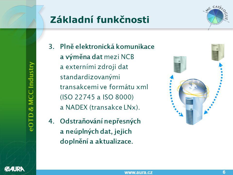 eOTD & MCC Industry www.aura.cz 6 Základní funkčnosti 3.Plně elektronická komunikace a výměna dat mezi NCB a externími zdroji dat standardizovanými tr