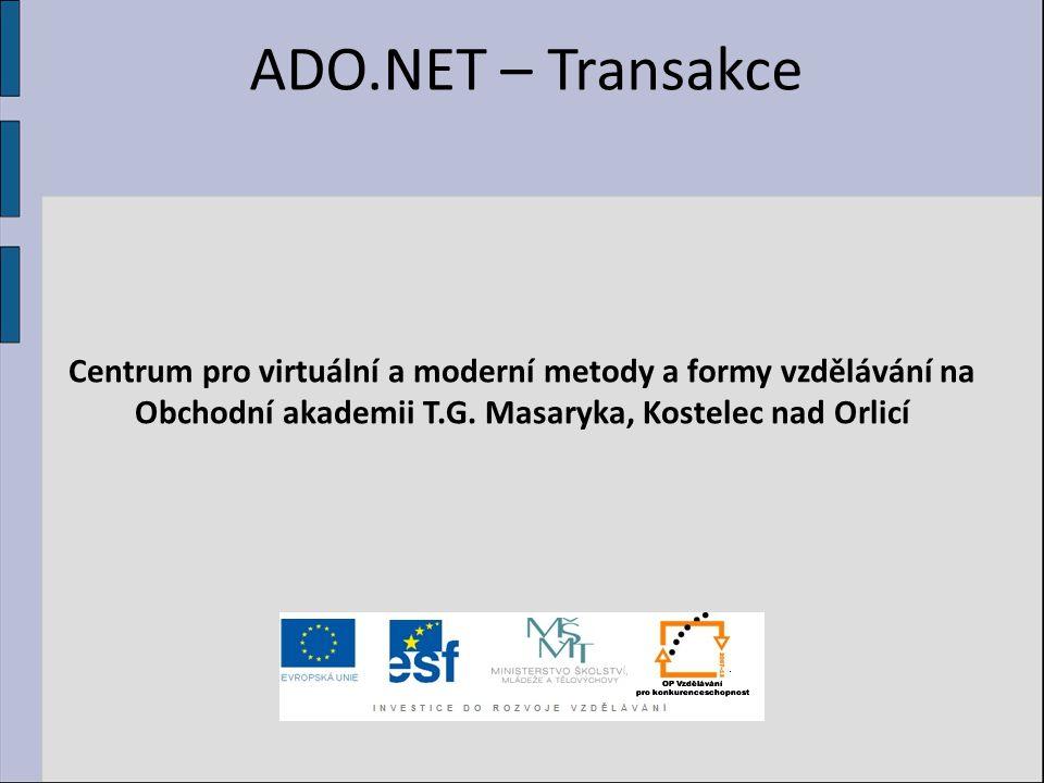 ADO.NET – Transakce Centrum pro virtuální a moderní metody a formy vzdělávání na Obchodní akademii T.G.
