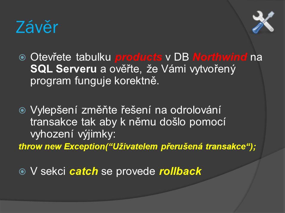 Závěr  Otevřete tabulku products v DB Northwind na SQL Serveru a ověřte, že Vámi vytvořený program funguje korektně.